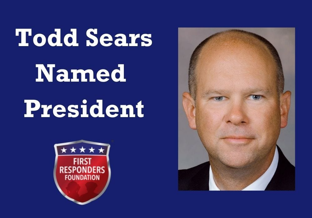 Todd Sears Named President of the First Responders Foundation